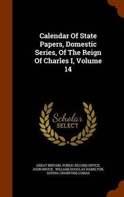 Calendar of State Papers, Domestic Series, of the Reign of Charles I, Volume 14 by John Bruce