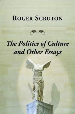 Politics of Culture Other Essays by Roger Scruton