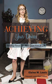 Achieving Your Desires by Elaine M. Lewis