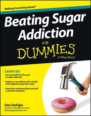Beating Sugar Addiction For Dummies by Dan DeFigio