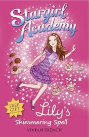 Stargirl Academy 1: Lily's Shimmering Spell by Vivian French