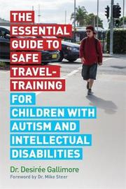 The Essential Guide to Safe Travel-Training for Children with Autism and Intellectual Disabilities by Desiree Gallimore image