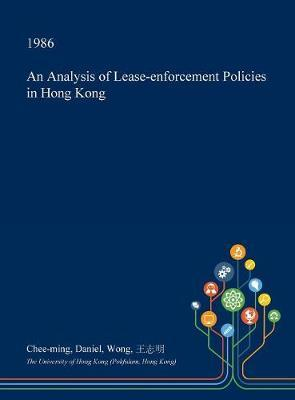 An Analysis of Lease-Enforcement Policies in Hong Kong by Chee-Ming Daniel Wong