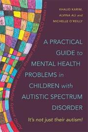 A Practical Guide to Mental Health Problems in Children with Autistic Spectrum Disorder by Alvina Ali