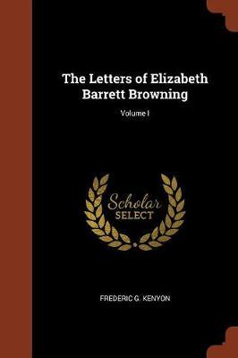 The Letters of Elizabeth Barrett Browning; Volume I by Frederic G. Kenyon