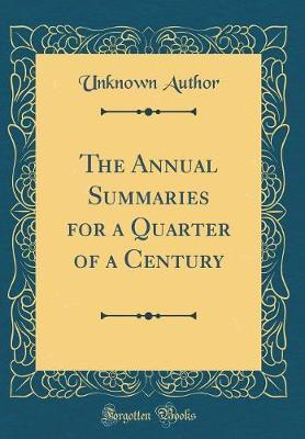 The Annual Summaries for a Quarter of a Century (Classic Reprint) by Unknown Author image