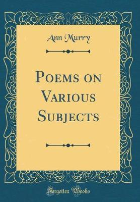 Poems on Various Subjects (Classic Reprint) by Ann Murry image