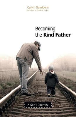 Becoming the Kind Father by Calvin Sandborn image