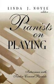 Pianists on Playing by Linda J. Noyle
