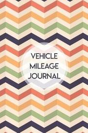 Vehicle Mileage Journal by Charles M Robinson