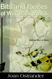Bits and Pieces of Way Back When: Before Mrs. or Mom by Joan Ostrander image