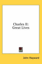 Charles II: Great Lives by John Hayward