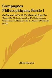 Campagnes Philosophiques, Partie 1: Ou Memoires De M. De Montcal, Aide-De-Camp De M. Le Marechal De Schombert, Contenans L'Histoire De La Guere D'Irlande (1741) by Abbe Prevost image