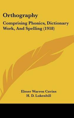 Orthography: Comprising Phonics, Dictionary Work, and Spelling (1918) by Elmer Warren Cavins image