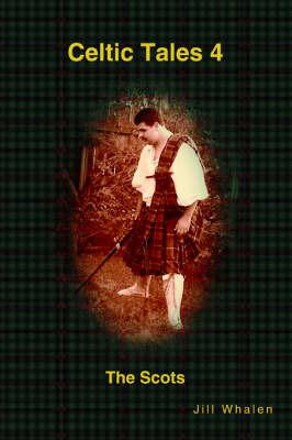 Celtic Tales 4 the Scots by Jill Whalen