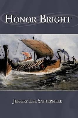 Honor Bright by Jeffery Lee Satterfield