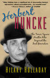 Herbert Huncke: The Times Square Hustler Who Inspired Jack Kerouac and the Beat Generation by Hilary Holladay