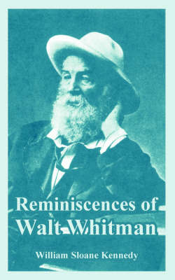 Reminiscences of Walt Whitman by William Sloane Kennedy