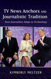 TV News Anchors and Journalistic Tradition by Kimberly Meltzer