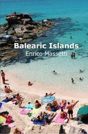 The Balearic Islands Mallorca, Minorca, Ibiza and Formentera by Enrico Massetti