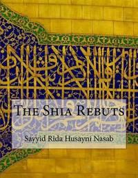 The Shia Rebuts by Sayyid Rida Husayni Nasab image
