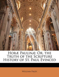 Hor Paulin: Or, the Truth of the Scripture History of St. Paul Evinced by William Paley