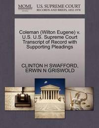 Coleman (Wilton Eugene) V. U.S. U.S. Supreme Court Transcript of Record with Supporting Pleadings by Clinton H Swafford