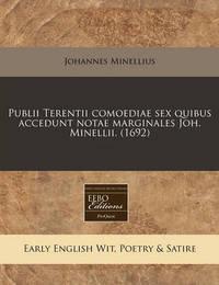 Publii Terentii Comoediae Sex Quibus Accedunt Notae Marginales Joh. Minellii. (1692) by Johannes Minellius