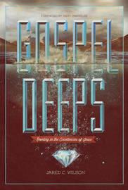 Gospel Deeps by Jared C Wilson