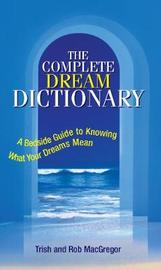 The Complete Dream Dictionary by Trish MacGregor