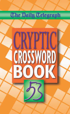 "The ""Daily Telegraph"" Cryptic Crossword Book: No. 53 by ""Daily Telegraph"""