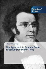 The Approach to Sonata Form in Schubert's Piano Trios by Tsai I-Hsuan Olivia