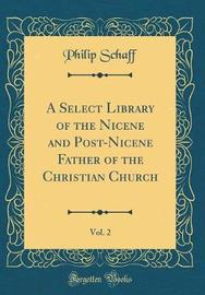 A Select Library of the Nicene and Post-Nicene Father of the Christian Church, Vol. 2 (Classic Reprint) by Philip Schaff image