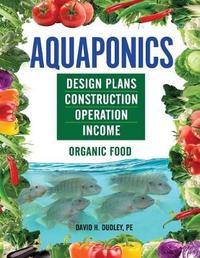 Aquaponics by David H Dudley