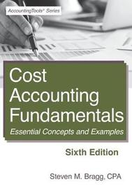 Cost Accounting Fundamentals by Steven M. Bragg