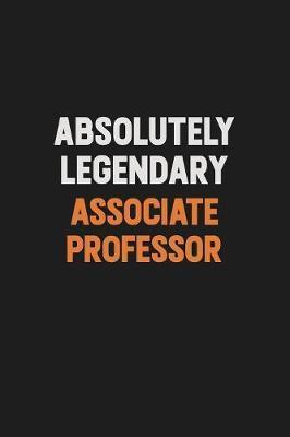 Absolutely Legendary Associate Professor by Camila Cooper