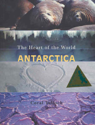 Antarctica: The Heart of the World by Coral Tulloch image