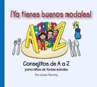 Ya Tienes Buenos Modales!: Consejitos De A a Z Para Ninos De Todas Edades by Louise Elerding image