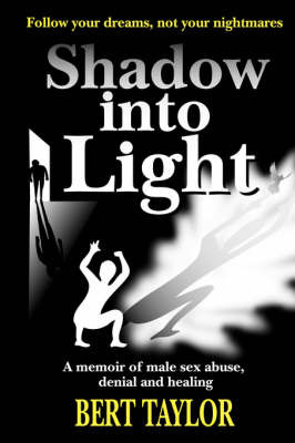 Shadow into Light: A Memoir of Male Sex Abuse, Denial and Healing by Bert Taylor image