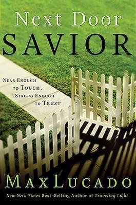 Next Door Savior by Max Lucado