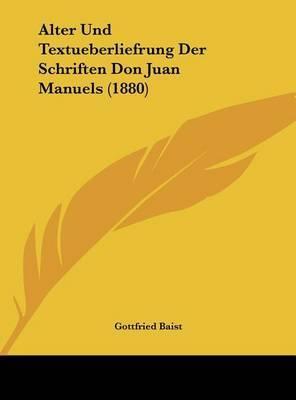 Alter Und Textueberliefrung Der Schriften Don Juan Manuels (1880) by Gottfried Baist