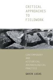 Critical Approaches to Fieldwork by Gavin Lucas