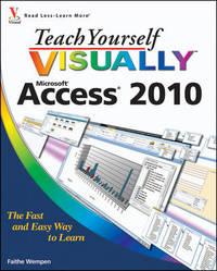 Teach Yourself VISUALLY Access 2010 by Faithe Wempen