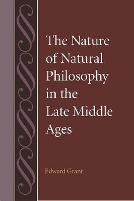 The Nature of Natural Philosophy in the Late Middle Ages by Edward Grant