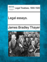 Legal Essays. by James Bradley Thayer