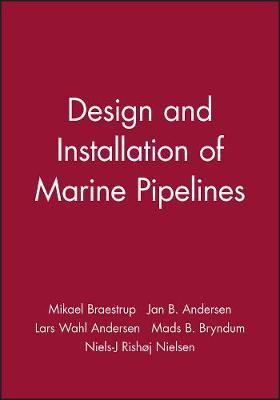 Design and Installation of Marine Pipelines by Mikael W Braestrup