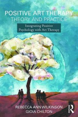 Positive Art Therapy Theory and Practice by Rebecca Ann Wilkinson image