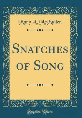 Snatches of Song (Classic Reprint) by Mary a McMullen