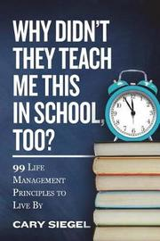 Why Didn't They Teach Me This in School, Too? by Cary Siegel image
