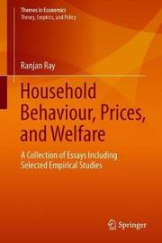 Household Behaviour, Prices, and Welfare by Ranjan Ray